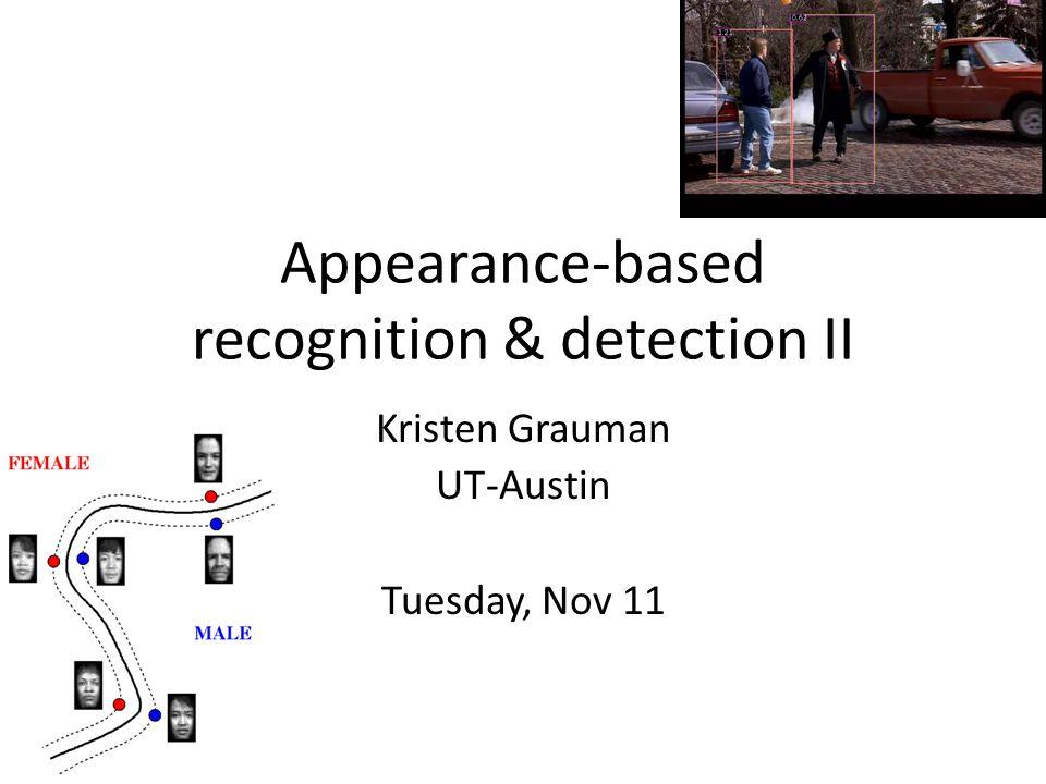 Appearance-based recognition & detection II Kristen Grauman UT-Austin Tuesday, Nov 11