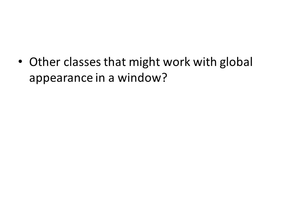 Other classes that might work with global appearance in a window