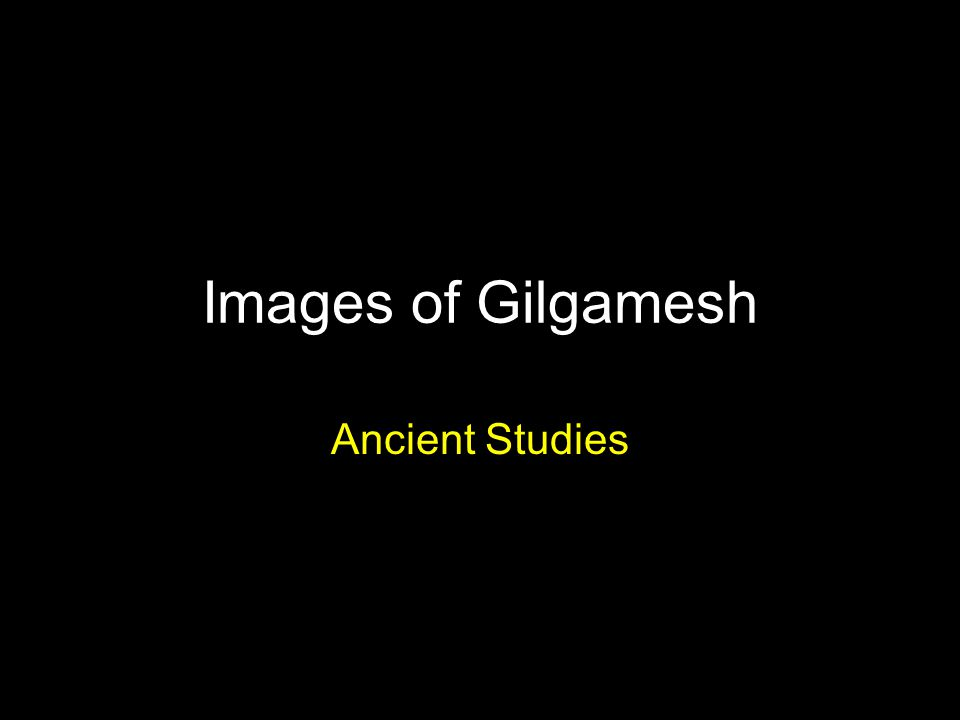 Images of Gilgamesh Ancient Studies