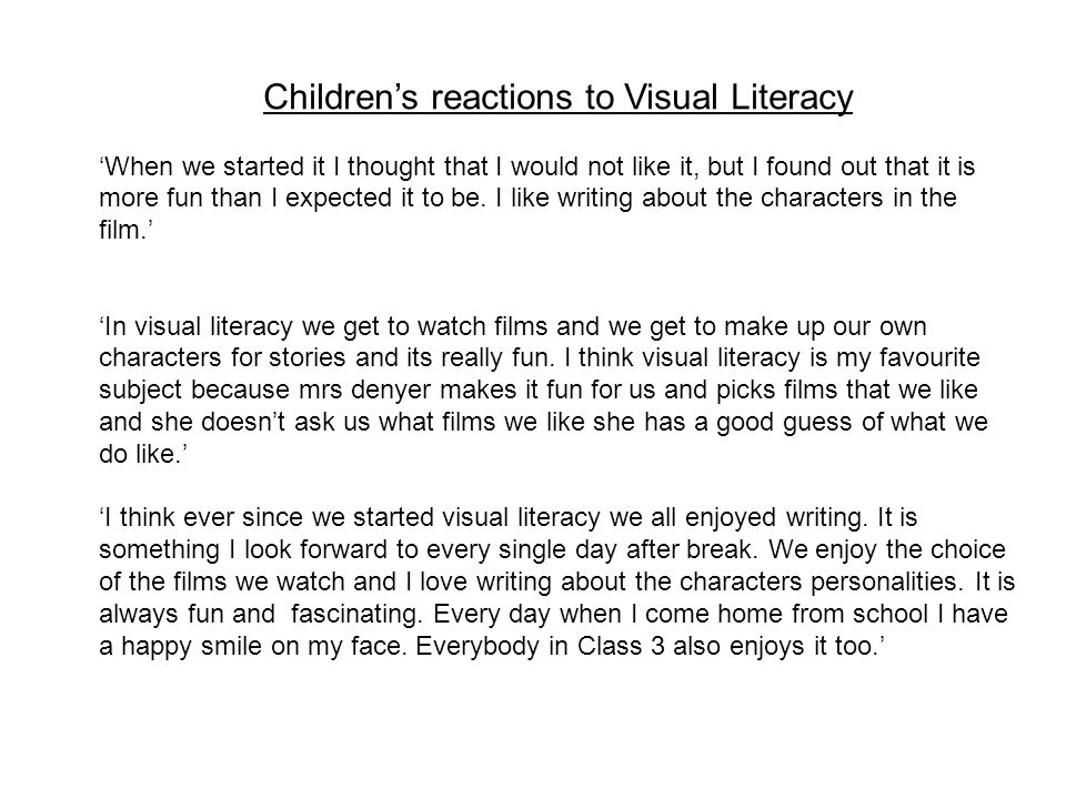 Children's reactions to Visual Literacy 'When we started it I thought that I would not like it, but I found out that it is more fun than I expected it to be.