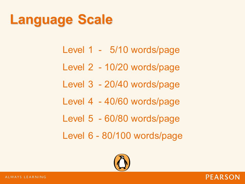 Language Scale Level 1 - 5/10 words/page Level 2 - 10/20 words/page Level 3 - 20/40 words/page Level 4 - 40/60 words/page Level 5 - 60/80 words/page Level 6 - 80/100 words/page