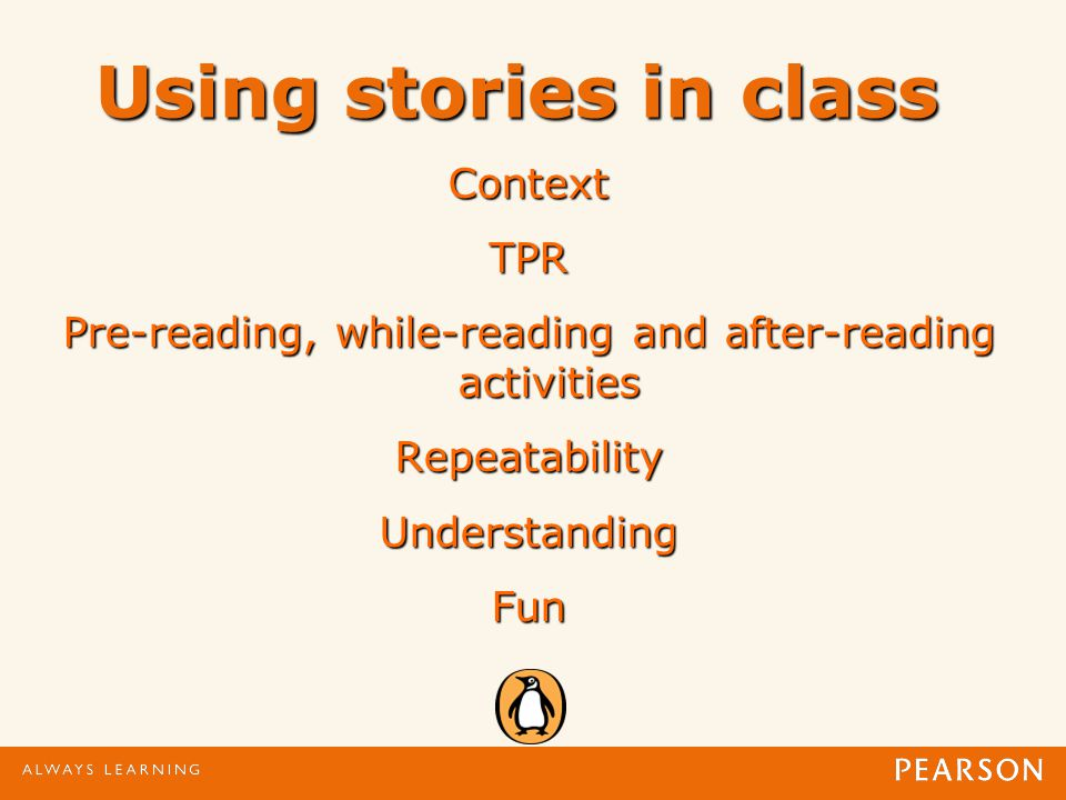 Using stories in class ContextTPR Pre-reading, while-reading and after-reading activities RepeatabilityUnderstandingFun