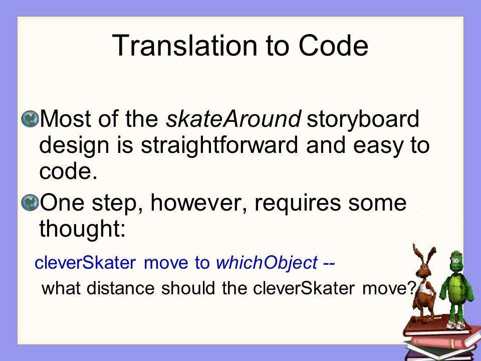 Translation to Code Most of the skateAround storyboard design is straightforward and easy to code.