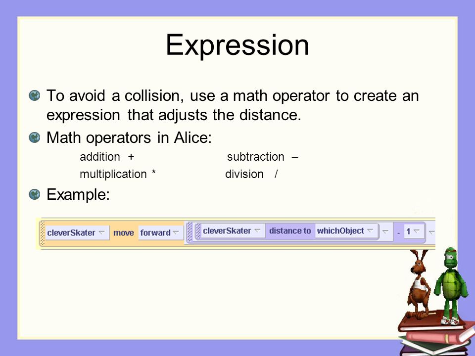 Expression To avoid a collision, use a math operator to create an expression that adjusts the distance.
