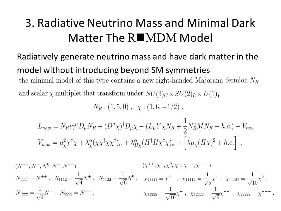 3. Radiative Neutrino Mass and Minimal Dark Matter The R n MDM Model Radiatively generate neutrino mass and have dark matter in the model without intr