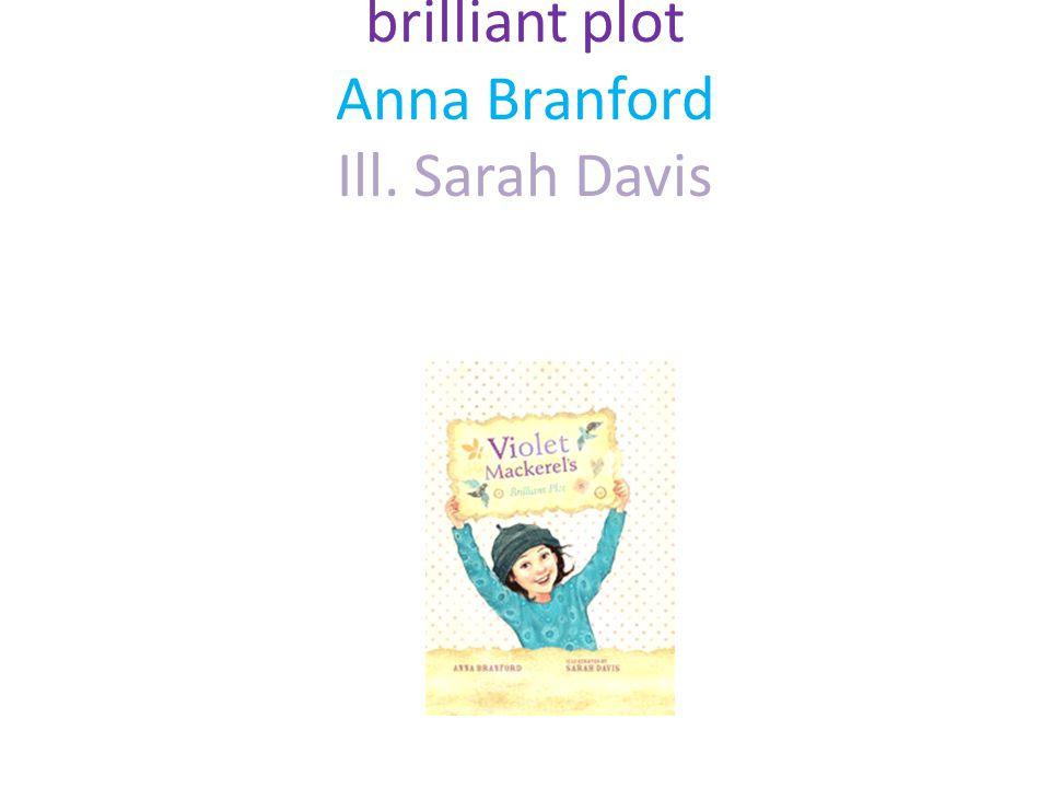Violet Mackerall's brilliant plot Anna Branford Ill. Sarah Davis Walker Books Australia