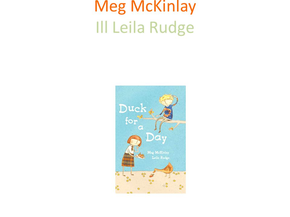 Duck for a day Meg McKinlay Ill Leila Rudge Walker Books Australia