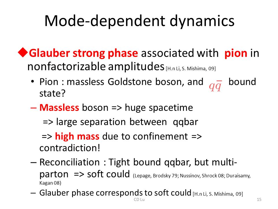 Mode-dependent dynamics  Glauber strong phase associated with pion in nonfactorizable amplitudes [H.n Li, S. Mishima, 09] Pion : massless Goldstone b