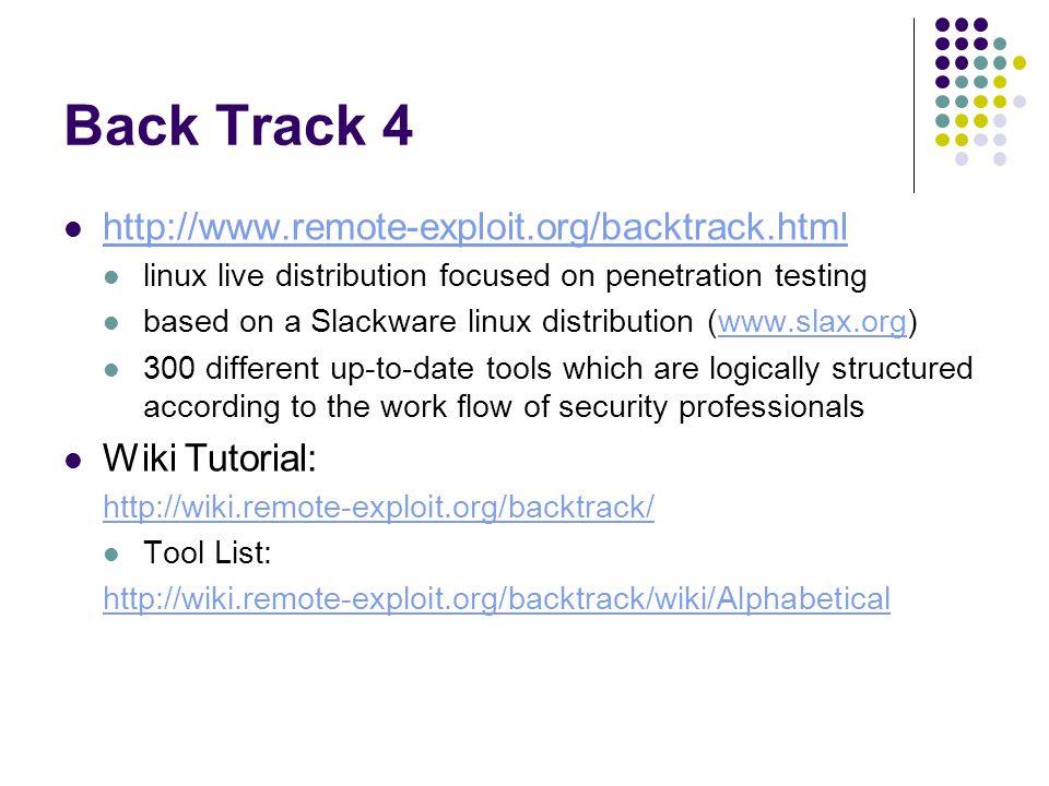 Back Track 4 http://www.remote-exploit.org/backtrack.html linux live distribution focused on penetration testing based on a Slackware linux distributi