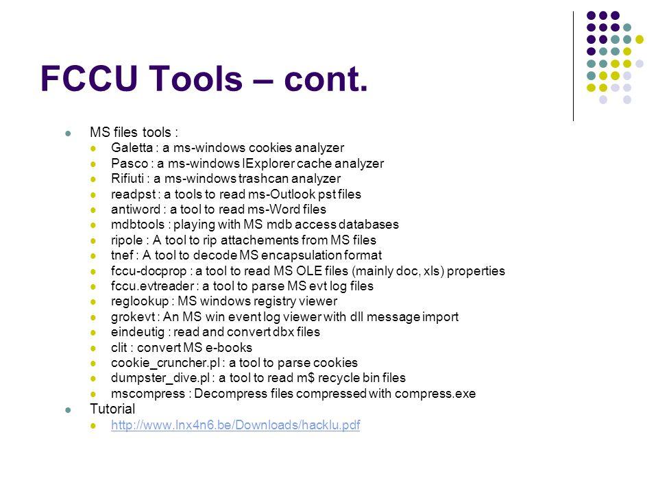 FCCU Tools – cont. MS files tools : Galetta : a ms-windows cookies analyzer Pasco : a ms-windows IExplorer cache analyzer Rifiuti : a ms-windows trash