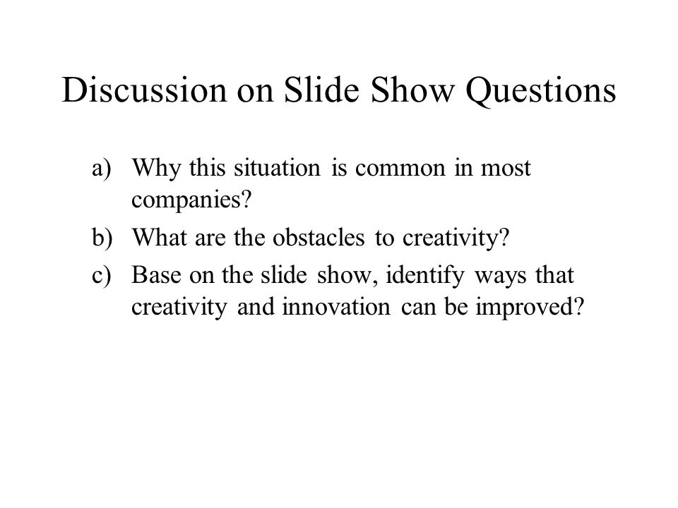 Discussion on Slide Show Questions a)Why this situation is common in most companies.
