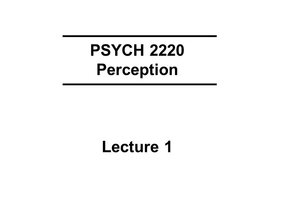 PSYCH 2220 Perception Lecture 1