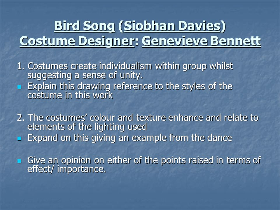 Bird Song (Siobhan Davies) Costume Designer: Genevieve Bennett 1. Costumes create individualism within group whilst suggesting a sense of unity. Expla