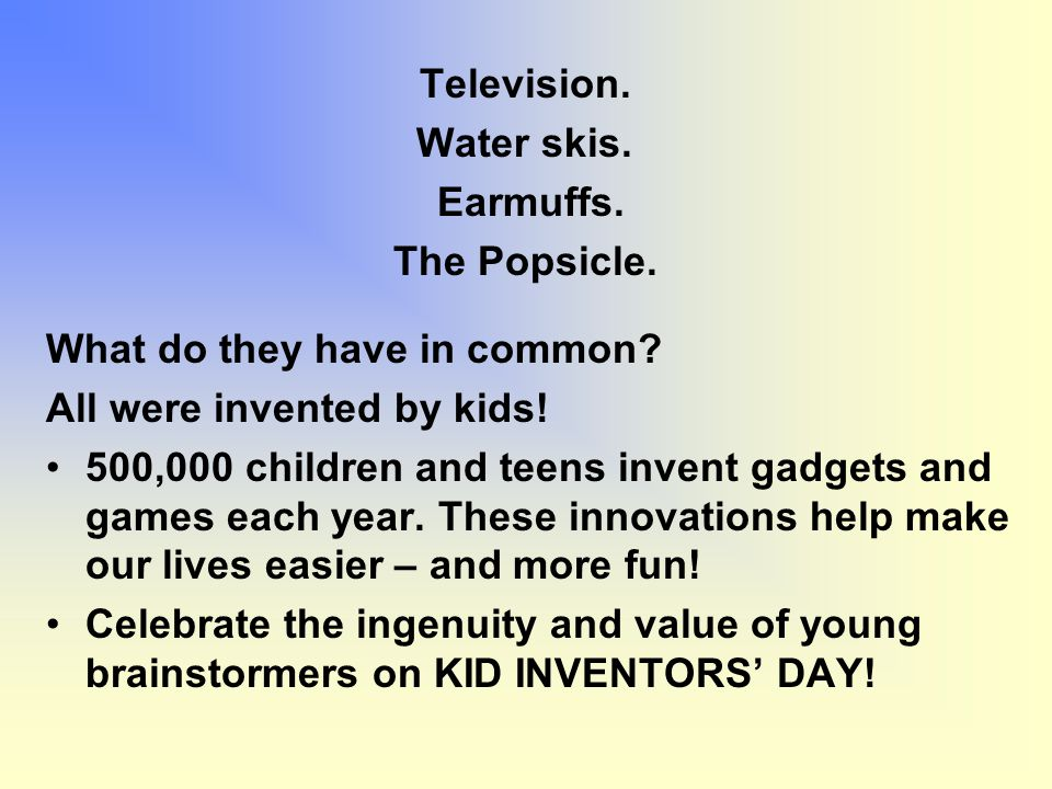 Television.Water skis. Earmuffs. The Popsicle. What do they have in common.