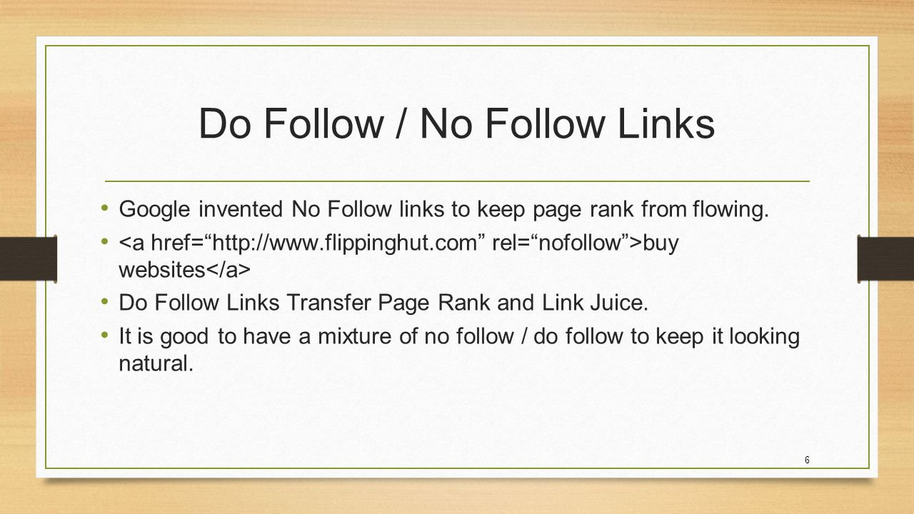 6 Do Follow / No Follow Links Google invented No Follow links to keep page rank from flowing.
