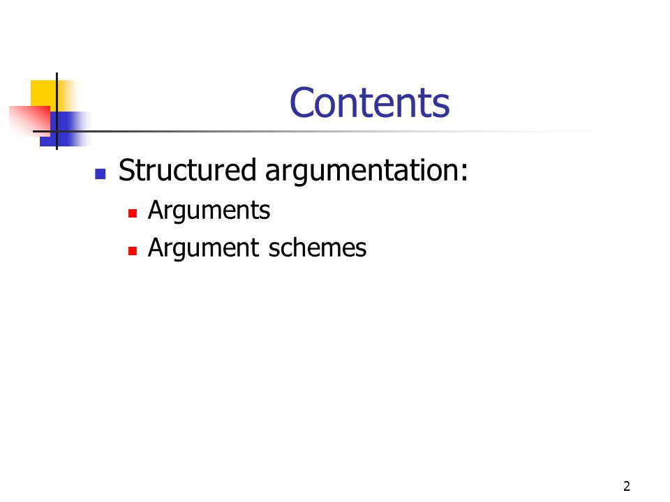 2 Contents Structured argumentation: Arguments Argument schemes