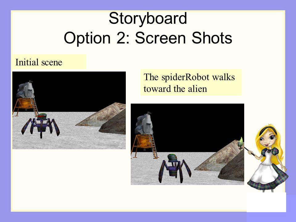 Storyboard Option 2: Screen Shots Initial scene The spiderRobot walks toward the alien