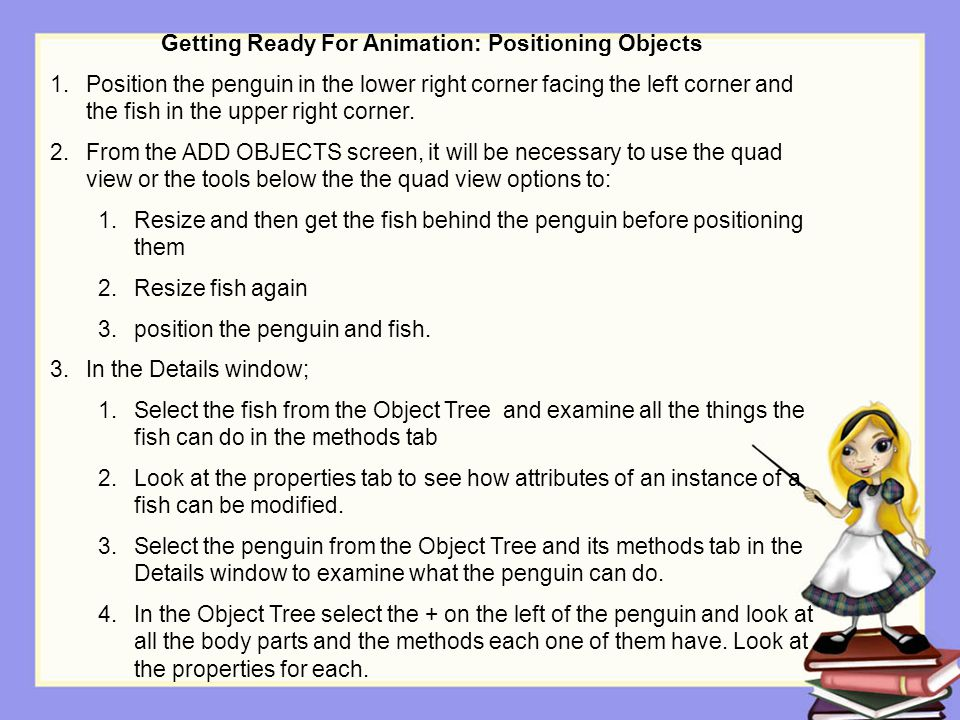 Getting Ready For Animation: Positioning Objects 1.Position the penguin in the lower right corner facing the left corner and the fish in the upper rig