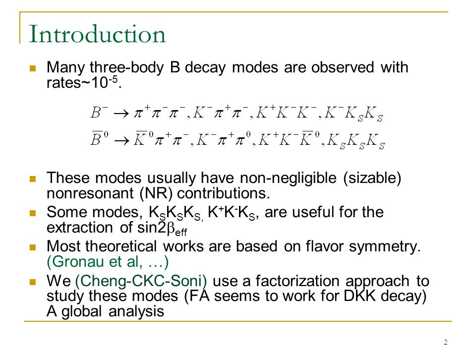 2 Introduction Many three-body B decay modes are observed with rates~10 -5.