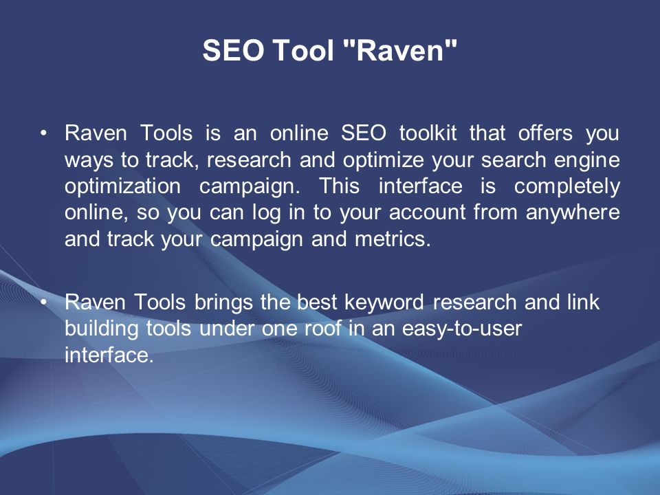 SEO Tool Raven Raven Tools is an online SEO toolkit that offers you ways to track, research and optimize your search engine optimization campaign.