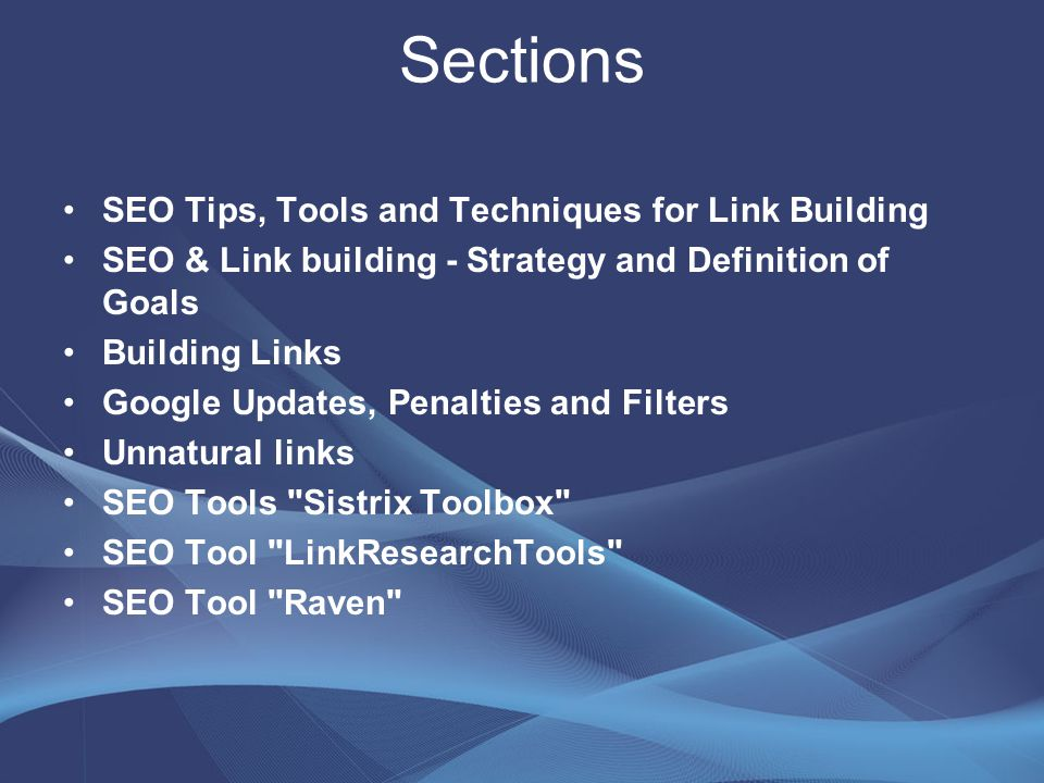 Sections SEO Tips, Tools and Techniques for Link Building SEO & Link building - Strategy and Definition of Goals Building Links Google Updates, Penalties and Filters Unnatural links SEO Tools Sistrix Toolbox SEO Tool LinkResearchTools SEO Tool Raven