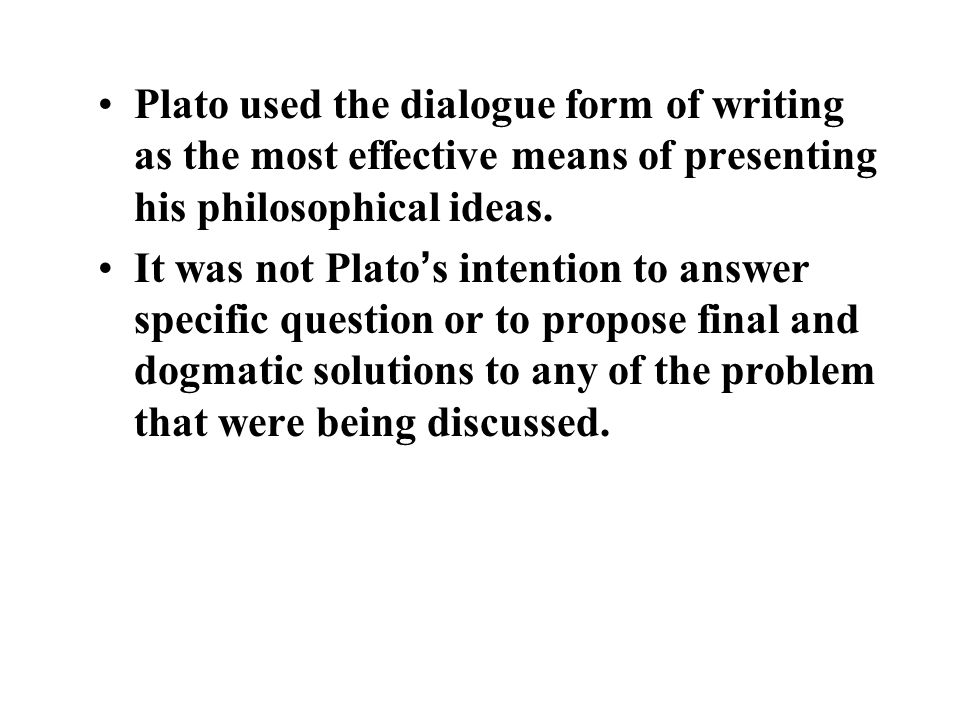 Plato used the dialogue form of writing as the most effective means of presenting his philosophical ideas.