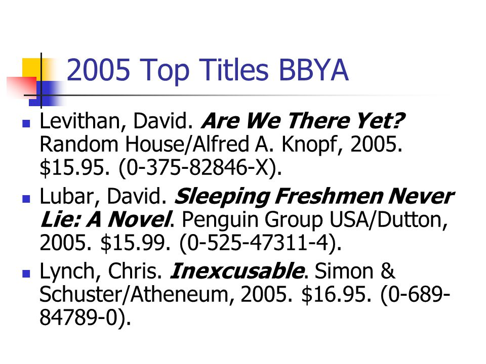 2005 Top Titles BBYA Koertge, Ron. Boy Girl Boy. Harcourt Inc., 2005.