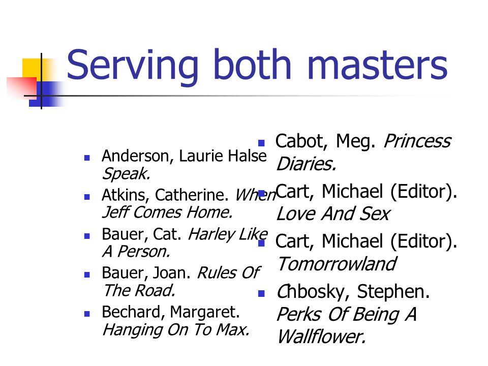 Serving both masters Anderson, Laurie Halse Speak.