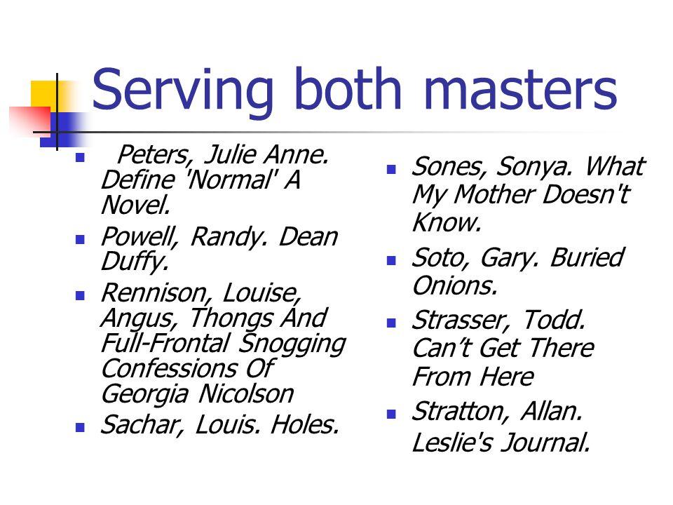 Serving both masters Peters, Julie Anne.Define Normal A Novel.