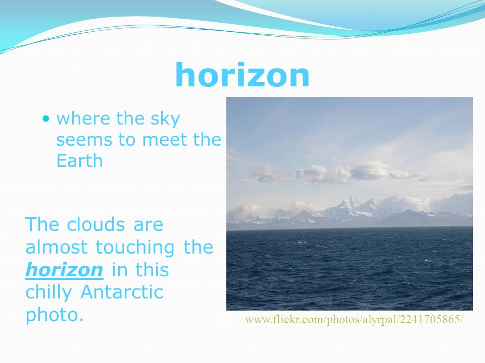 horizon where the sky seems to meet the Earth The clouds are almost touching the horizon in this chilly Antarctic photo.