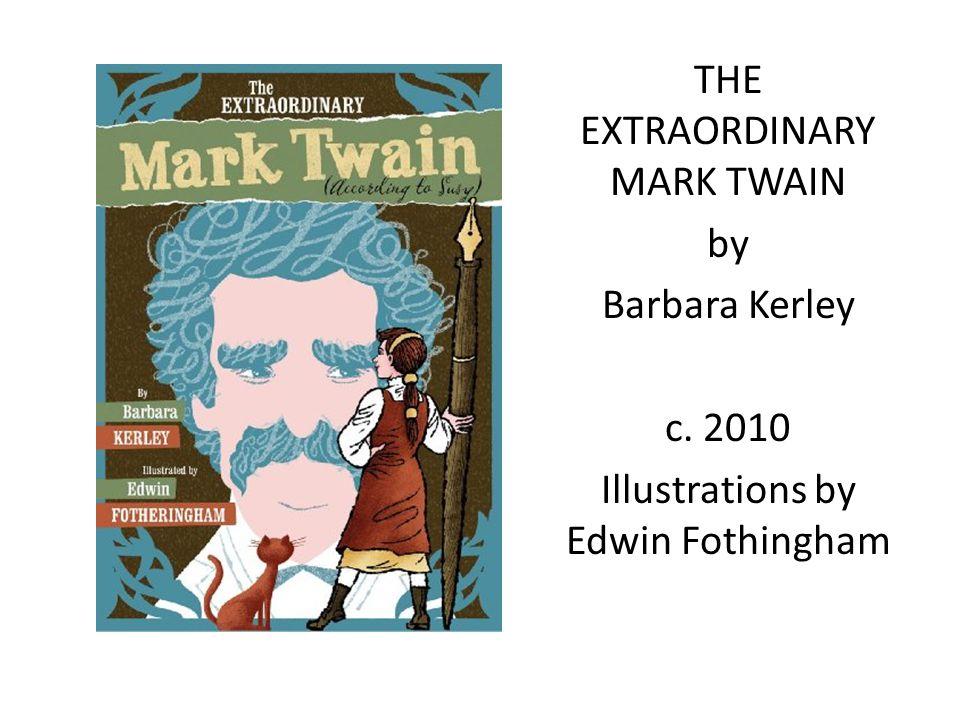THE EXTRAORDINARY MARK TWAIN by Barbara Kerley c. 2010 Illustrations by Edwin Fothingham