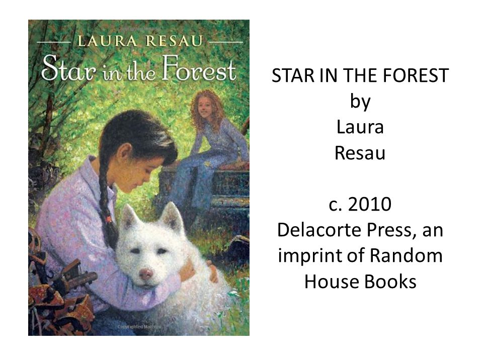 STAR IN THE FOREST by Laura Resau c. 2010 Delacorte Press, an imprint of Random House Books