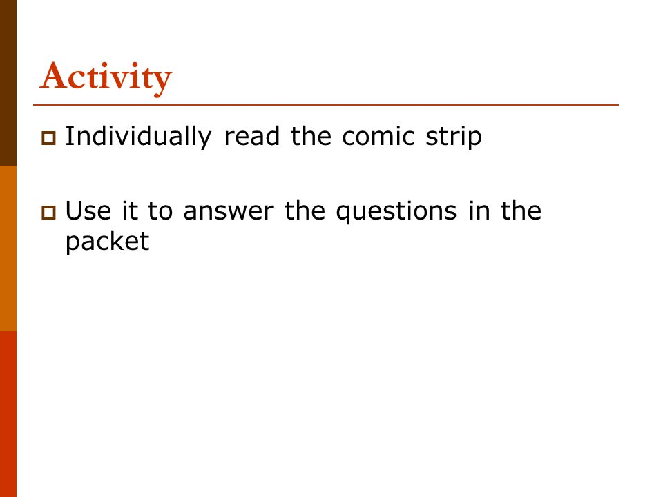 Activity  Individually read the comic strip  Use it to answer the questions in the packet