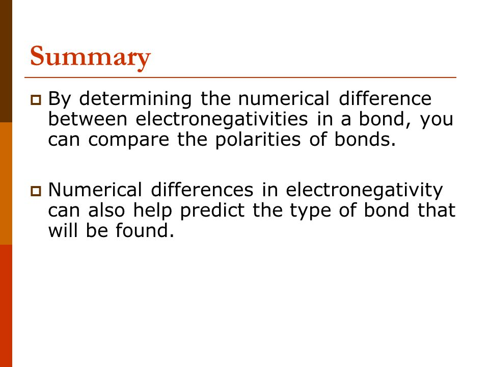 Summary  By determining the numerical difference between electronegativities in a bond, you can compare the polarities of bonds.  Numerical differen