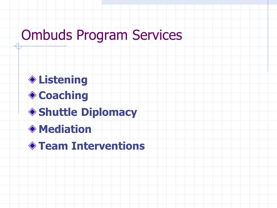 Ombuds Program Services Listening Coaching Shuttle Diplomacy Mediation Team Interventions