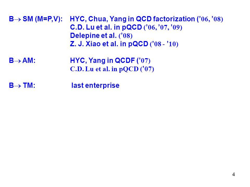 4 B  SM (M=P,V): HYC, Chua, Yang in QCD factorization (' 06, ' 08) C.D.