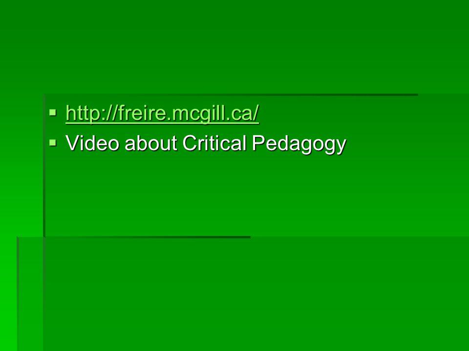  http://freire.mcgill.ca/ http://freire.mcgill.ca/  Video about Critical Pedagogy