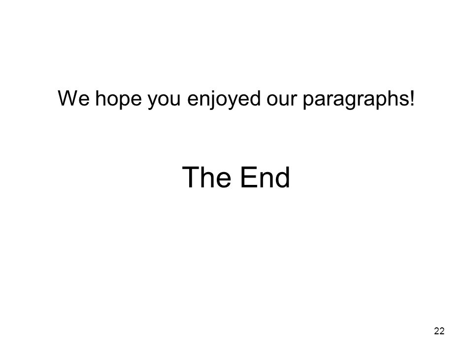 22 We hope you enjoyed our paragraphs! The End
