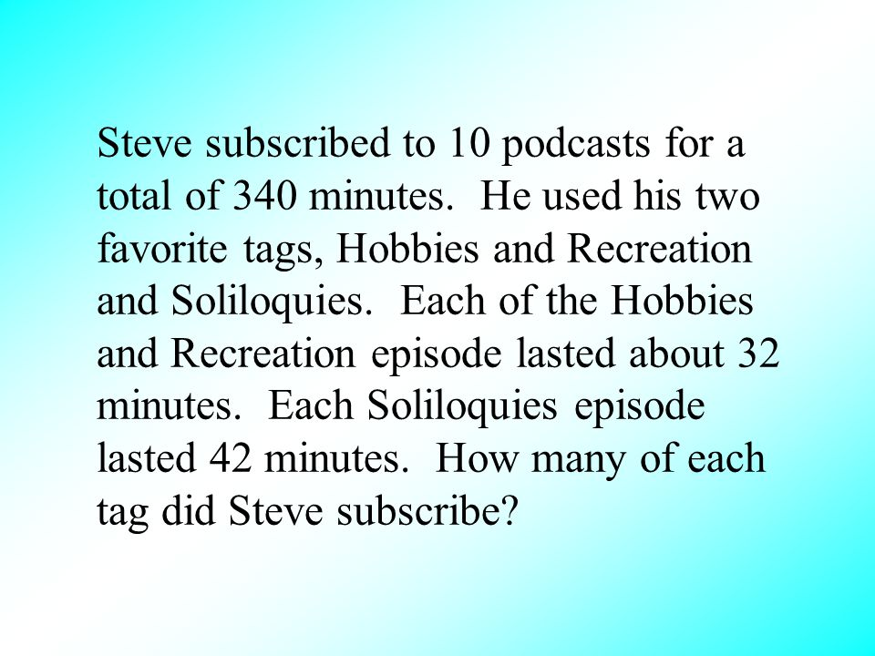 Steve subscribed to 10 podcasts for a total of 340 minutes. He used his two favorite tags, Hobbies and Recreation and Soliloquies. Each of the Hobbies