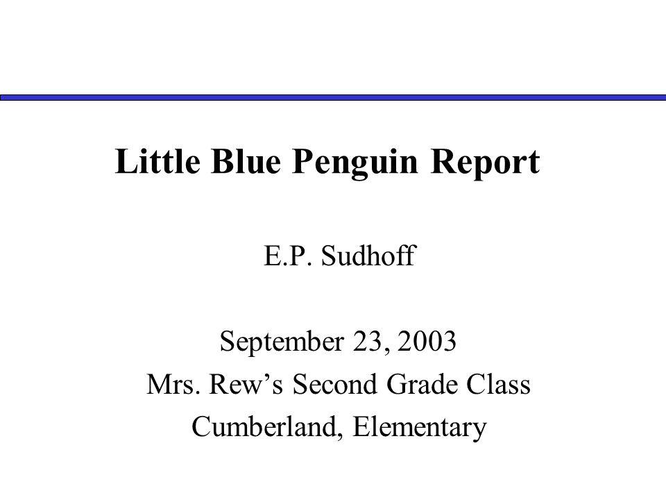 Little Blue Penguin Report E.P. Sudhoff September 23, 2003 Mrs.