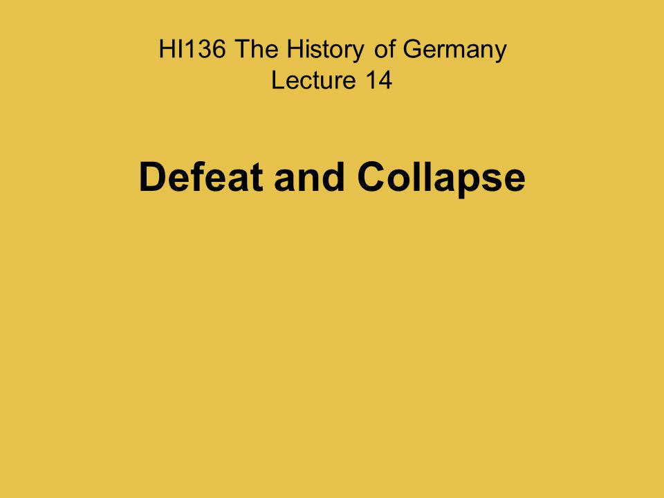 HI136 The History of Germany Lecture 14 Defeat and Collapse