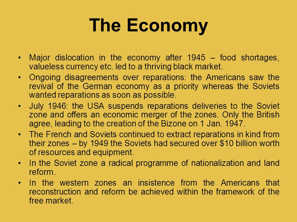 The Economy Major dislocation in the economy after 1945 – food shortages, valueless currency etc.