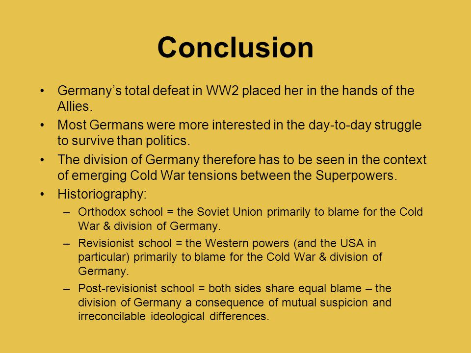 Conclusion Germany's total defeat in WW2 placed her in the hands of the Allies.