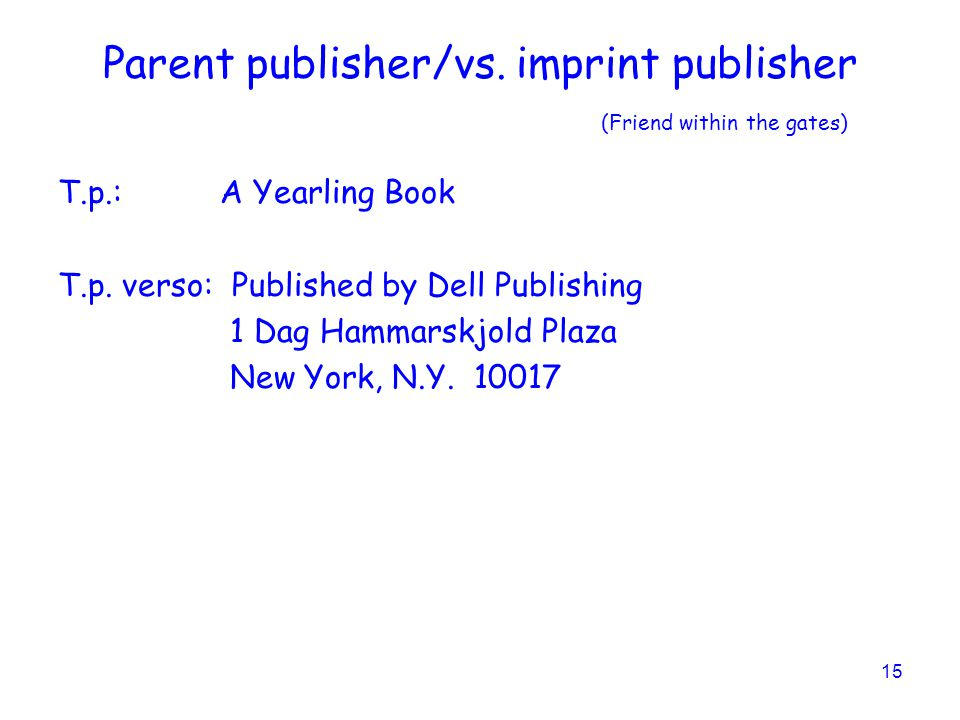 15 Parent publisher/vs.imprint publisher (Friend within the gates) T.p.: A Yearling Book T.p.