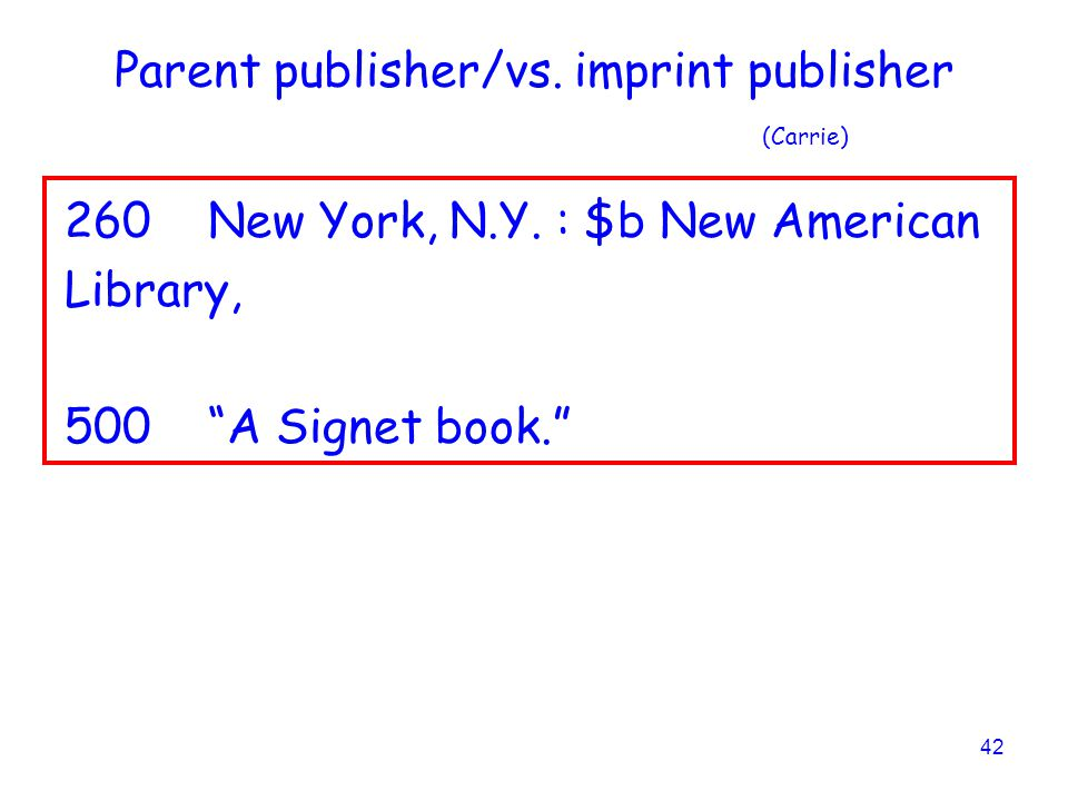 42 Parent publisher/vs.imprint publisher (Carrie) 260 New York, N.Y.