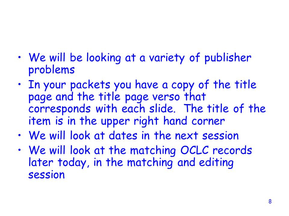 8 We will be looking at a variety of publisher problems In your packets you have a copy of the title page and the title page verso that corresponds with each slide.