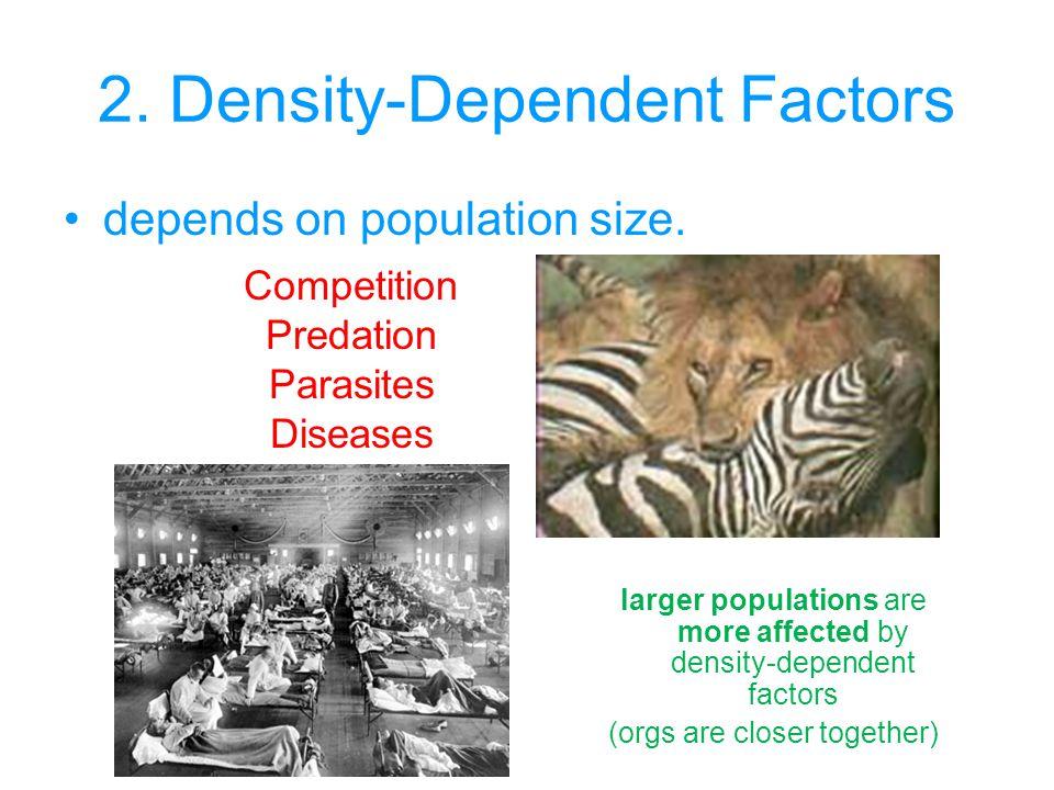 2.Density-Dependent Factors depends on population size.