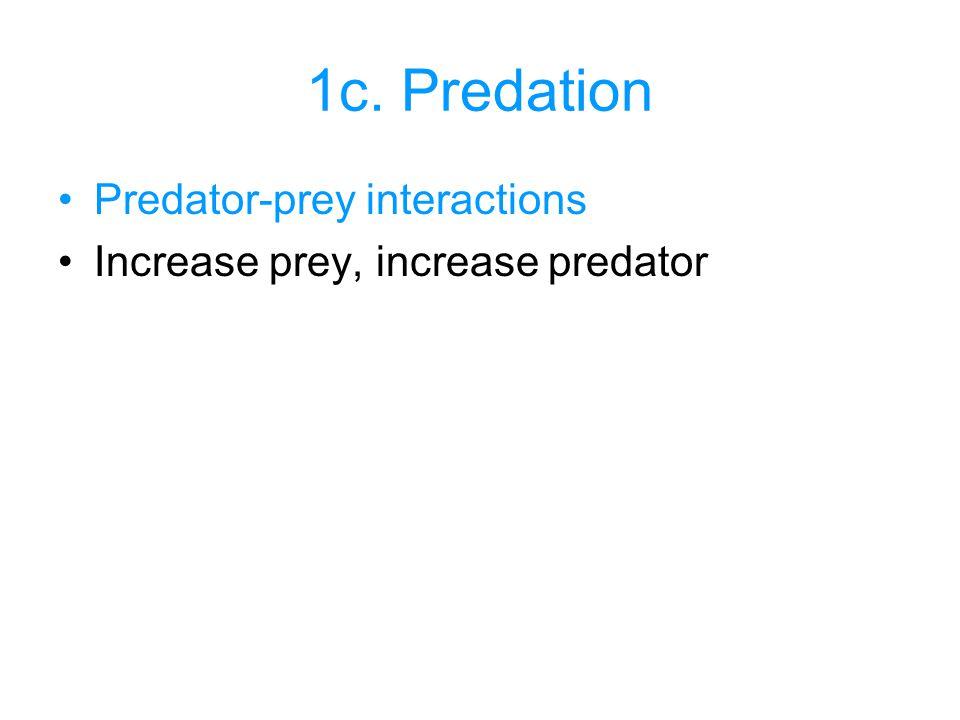 1c. Predation Predator-prey interactions Increase prey, increase predator