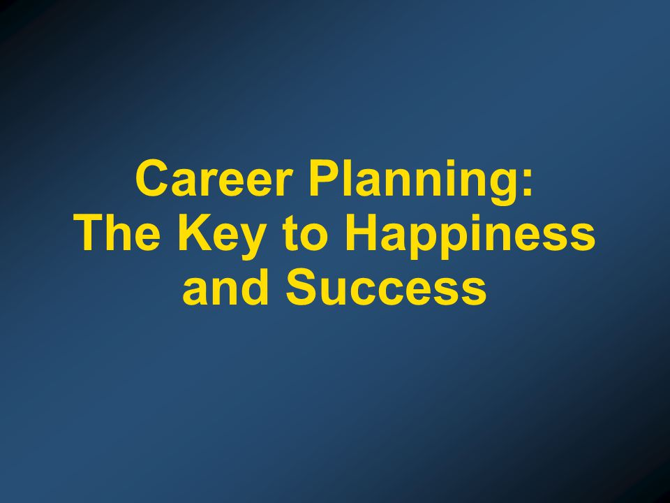 Career Planning: The Key to Happiness and Success