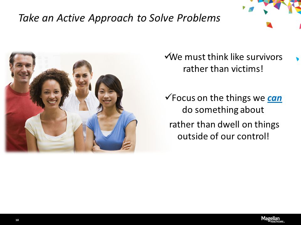 Take an Active Approach to Solve Problems We must think like survivors rather than victims.